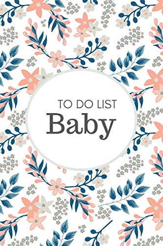Baby To Do List: Before Baby Arrives, Baby Shower Do Do List, Expecting Baby To Do List, First Time Moms, Daily Planner; Flowers and Leaves]()