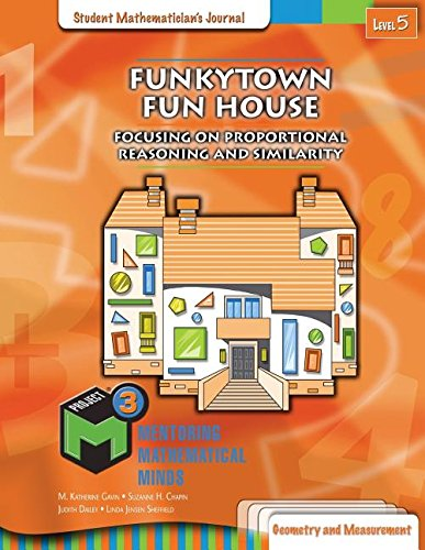 Project M3: Level 5 Funkytown Fun House: Focusing on Proportional Reasoning and Similarity Geometry Student Mathematicians Journal