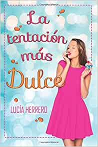 La tentación más dulce (Spanish Edition): Lucía Herrero ...