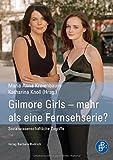 Gilmore Girls - mehr als eine Fernsehserie? Sozialwissenschaftliche Zugriffe