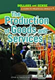 img - for The Production of Goods and Services (Dollars and Sense: A Guide to Financial Literacy) book / textbook / text book