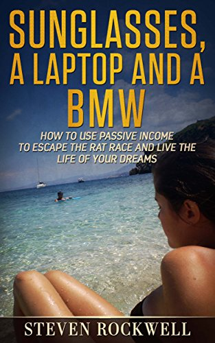 Sunglasses, a Laptop and a BMW: How to Use Passive Income to Escape the Rat Race and Live the Life of Your - Sunglasses Of Use