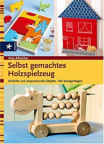 Selbst gemachtes Holzspielzeug: Einfache und anspruchsvolle Objekte