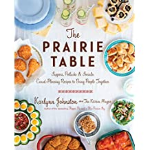 The Prairie Table: Suppers, Potlucks & Socials: Crowd-Pleasing Recipes to Bring People Together
