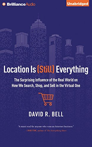 Location is (Still) Everything: The Surprising Influence of the Real World on How We Search, Shop, and Sell in the Virtual One by Brilliance Audio