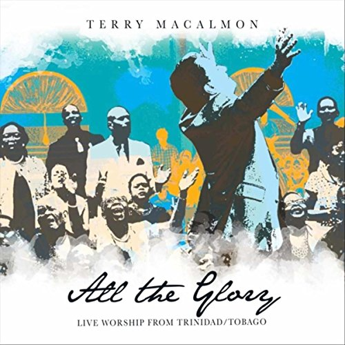 Terry MacAlmon - All the Glory (Live) 2018