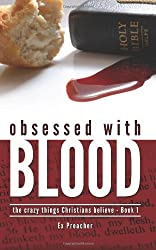 Obsessed with Blood: The Crazy Things Christians Believe - Book 1