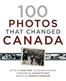 100 Photos That Changed Canada, Canadas National History Society Staff and Mark Reid, 1554684978