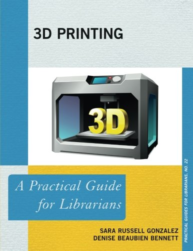 Madison Hardware - 3D Printing: A Practical Guide for Librarians (Practical Guides for Librarians)