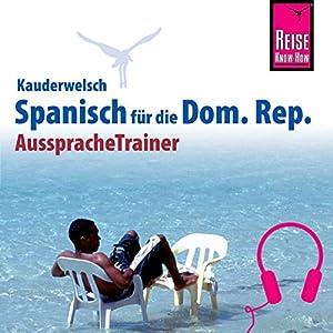 Spanisch für die Dominikanische Republik (Reise Know-How Kauderwelsch AusspracheTrainer) Hörbuch