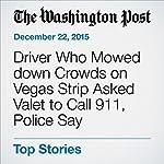 Driver Who Mowed down Crowds on Vegas Strip Asked Valet to Call 911, Police Say   Sarah Kaplan,Sarah Larimer