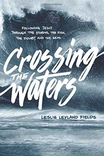 Crossing the Waters: Following Jesus through the Storms, the Fish, the Doubt, and the - The Crossings Outlet