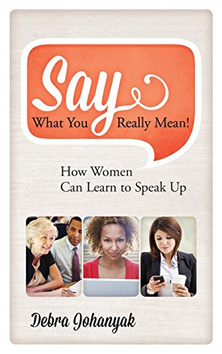 Say What You Really Mean!: How Women Can Learn to Speak - To What Women To Say