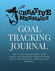 Creative Mermaids Goal Tracking Journal: Set up and knock down your goals and creative projects with daily and monthly check ins and reviews
