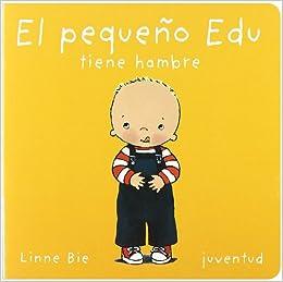 El pequeño Edu tiene hambre: Amazon.es: Linne Bie: Libros