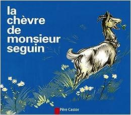 La Chevre De Monsieur Seguin = Mr Seguin 39:s Goat