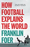 img - for How Football Explains the World: An Unlikely Theory of Globalization book / textbook / text book