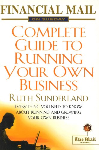 Fmos Guide To Running Your Own Business: Everything You Need to Know About Running and Growing Your Own Business (Financial Mail on Sunday)