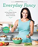 Everyday Fancy: 65 Easy, Elegant Recipes for Meals, Snacks, Sweets, and Drinks from the Winner of MasterChef Season 5 on FOX