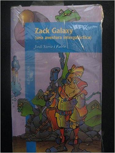 Zack Galaxy: Amazon.es: Jordi Sierra I Fabra: Libros