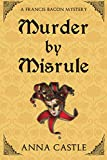 Murder by Misrule: A Francis Bacon Mystery (The Francis Bacon Mystery Series) (Volume 1) by  Anna Castle in stock, buy online here