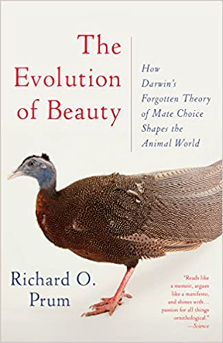 The evolution of beauty how darwins forgotten theory of mate the evolution of beauty how darwins forgotten theory of mate choice shapes the animal world and us richard o prum amazon fandeluxe Images