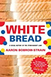 White Bread, Aaron Bobrow-Strain, 0807044784