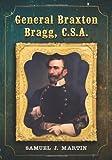 General Braxton Bragg, C. S. A., Samuel J. Martin, 0786459344