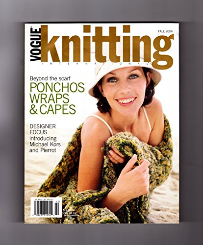 Vogue Knitting International Magazine - Fall, 2004 Issue. Ponchos, Capes, & Wraps; Jaeger & Joan Vass; Designer Focus; Michael Kors; Pierre Carrilero; Nicky Epstein; Yvonne Surette; Intarsia; Embroidery; Cables; etc.