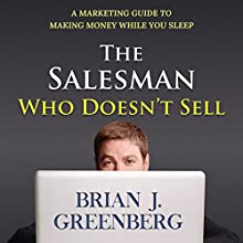 The Salesman Who Doesn't Sell: A Marketing Guide for Making Money While You Sleep Audiobook by Brian Greenberg Narrated by Chris Poirier