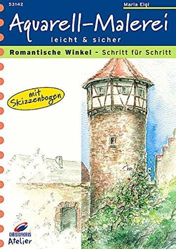 Romantische Winkel - Schritt für Schritt: Aquarell-Malerei leicht & sicher. Mit Skizzenbogen (Christophorus Atelier)