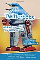 Twitterbots: Making Machines that Make Meaning Front Cover