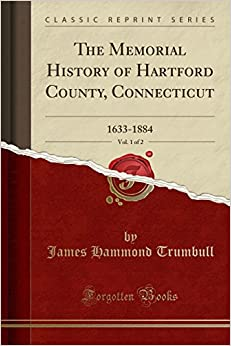 Book The Memorial History of Hartford County, Connecticut, Vol. 1 of 2: 1633-1884 (Classic Reprint)