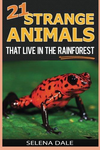 21 Strange Animals That Live In The Rainforest: Extraordinary Animal Photos & Facinating Fun Facts For Kids - (Weird & Wonderful Animals) (Volume 2) PDF