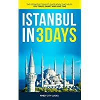 Istanbul in 3 Days: The Definitive Tourist Guide Book That Helps You Travel Smart and Save Time