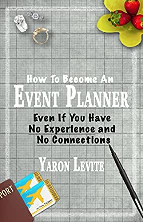 amazoncom become an event planner even if you have no experience and no connections a short step by step blueprint to a new career in event and