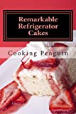Remarkable Refrigerator Cakes, Cooking Penguin, 1482565404
