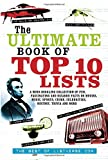 img - for The Ultimate Book of Top Ten Lists: A Mind-Boggling Collection of Fun, Fascinating and Bizarre Facts on Movies, Music, Sports, Crime, Celebrities, History, Trivia and More book / textbook / text book