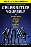 Celebritize Yourself - 1st Edition: The Three Step Method to Increase Your Visibility and Explode Your Business