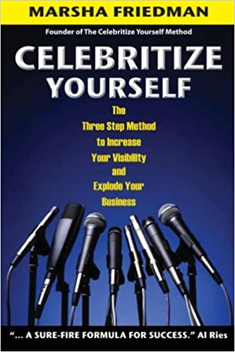 Celebritize Yourself 1st Edition The Three Step Method to Increase Your Visibility and Explode Your Business