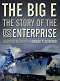 The Big E: The Story of the USS Enterprise, Illustrated Edition