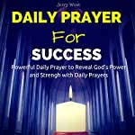 Daily Prayer for Success: Powerful Daily Prayer to Reveal God's Power and Strength in Your Life | Jerry West