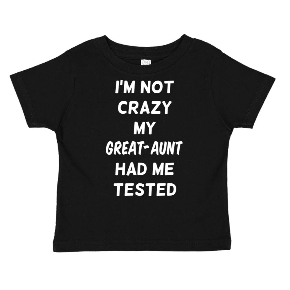 Im Not Crazy My Great-Aunt Had Me Tested Toddler//Kids Short Sleeve T-Shirt