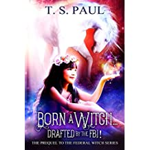 Born a Witch... Drafted by the FBI! (The Federal Witch Book 0)