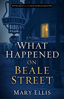 What Happened on Beale Street (Secrets of the South Mysteries Book 2) by [Ellis, Mary]