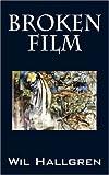 Broken Film, Wil Hallgren, 1432715518