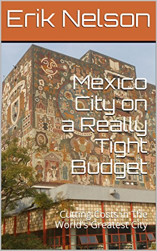 Mexico City on a Really Tight Budget: Cutting Costs in The World's Greatest City