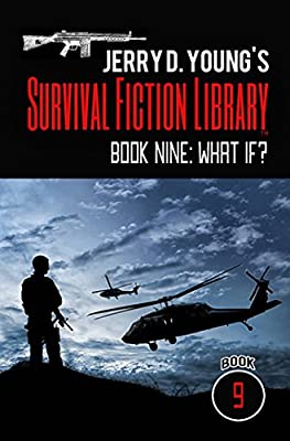 Jerry D. Young's Survival Fiction Library: Book Nine: What If?