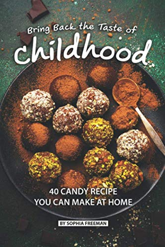 Bring Back the Taste of Childhood: 40 Candy Recipe you can make at Home