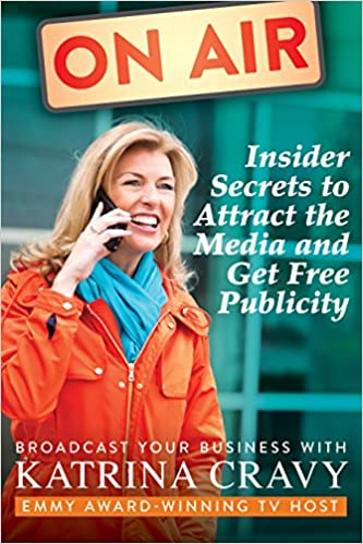 On Air: Broadcast Your Business: Insider Secrets to Attract